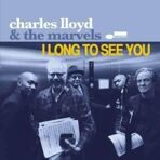 Charles Lloyd & The Marvels: I Long To See You  2 LP под заказ 2-4 недели.